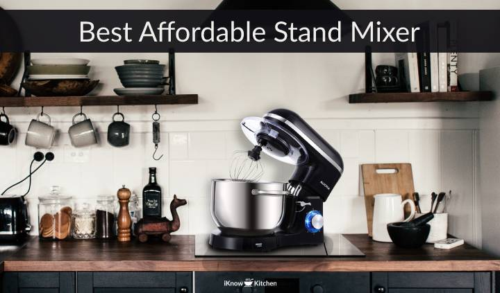 5 Best Affordable Stand Mixer in 2021 (Top Expert Review)