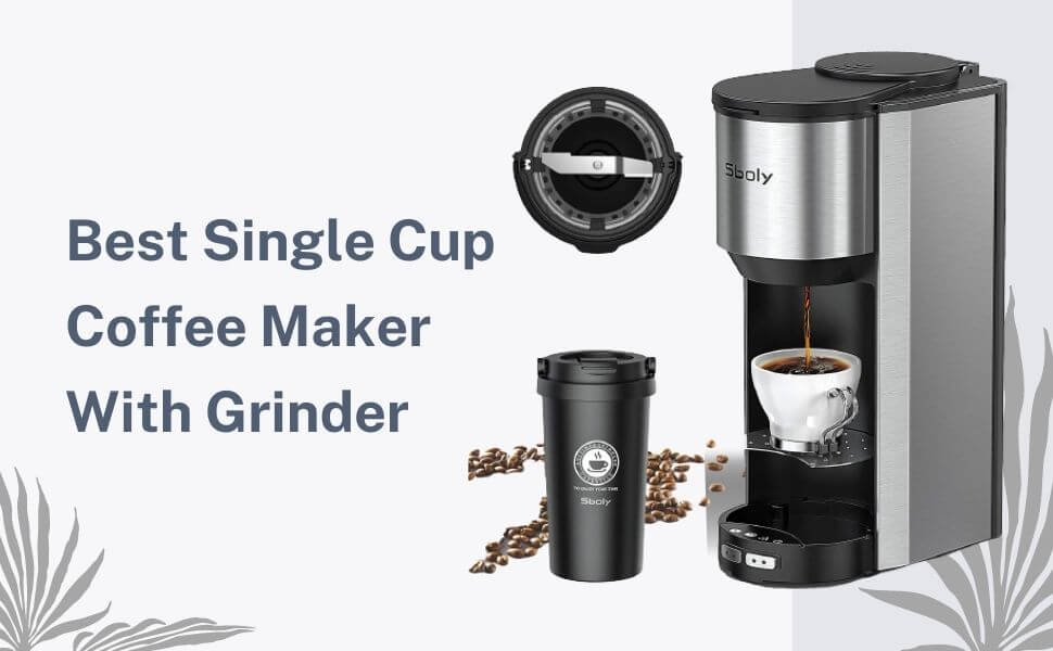 Best Single Cup Coffee Maker With Grinder of 2021 (Top 5 Pick)