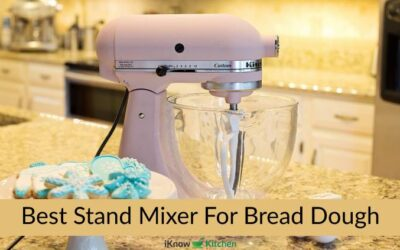 Top 5 Best Stand Mixer For Bread Dough, Cookie & Pizza Dough
