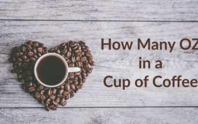 How many OZ in a Cup of Coffee? 5 Different Cup Explained!