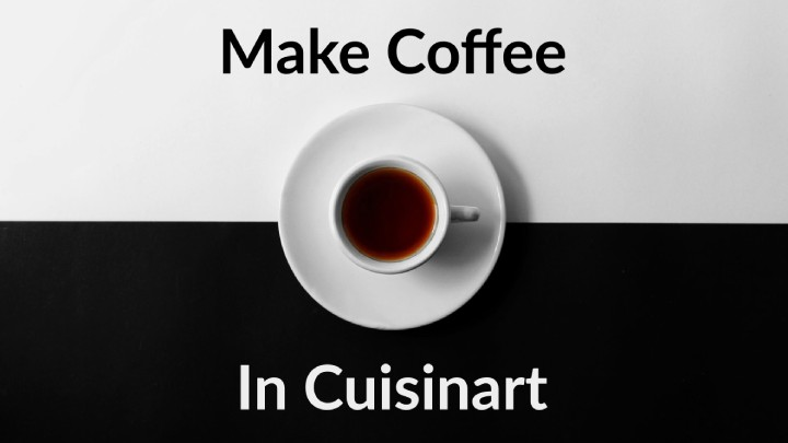 How to make coffee in Cuisinart