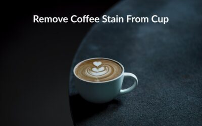 How to Remove Coffee Stains from Cups? 6 Ways to Clean!