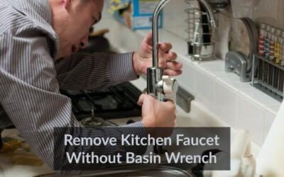 How to Remove Kitchen Faucet Without Basin Wrench?