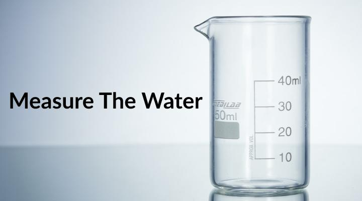 Measure the water