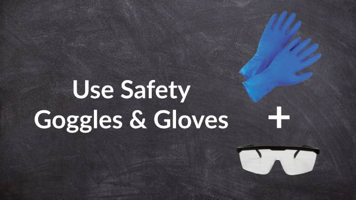 Use Safety Goggles & Gloves