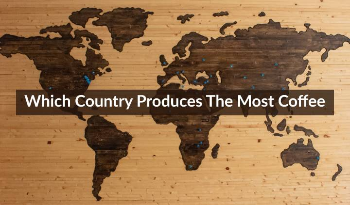 What Country Produces the Most Coffee in the World (Top 9 Countries)
